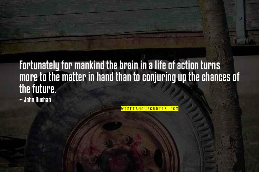 Turns In Life Quotes By John Buchan: Fortunately for mankind the brain in a life