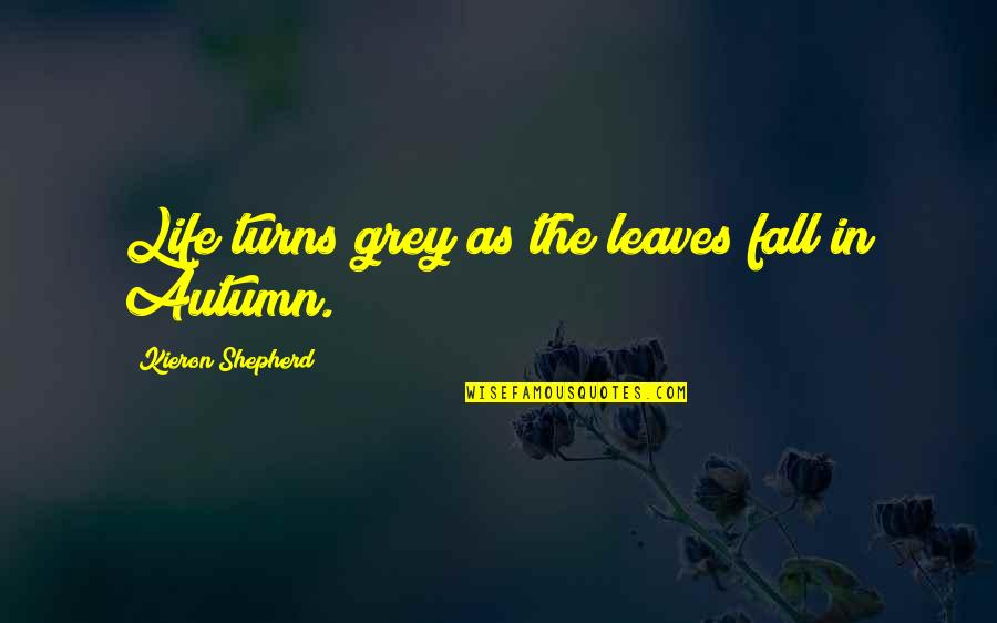 Turns In Life Quotes By Kieron Shepherd: Life turns grey as the leaves fall in