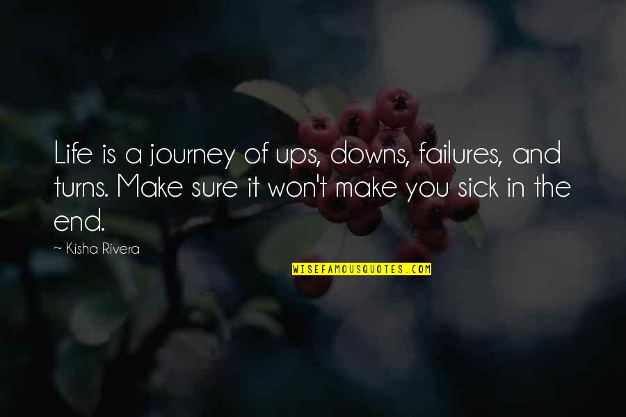 Turns In Life Quotes By Kisha Rivera: Life is a journey of ups, downs, failures,