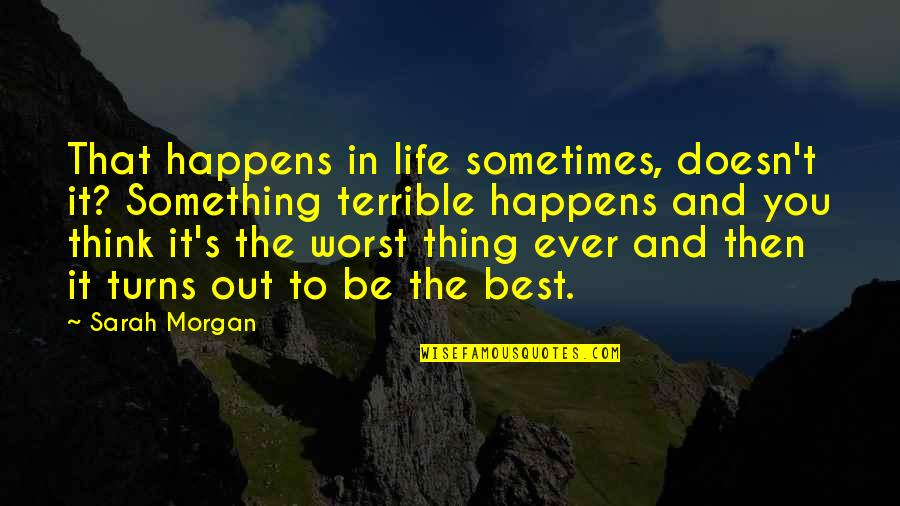 Turns In Life Quotes By Sarah Morgan: That happens in life sometimes, doesn't it? Something