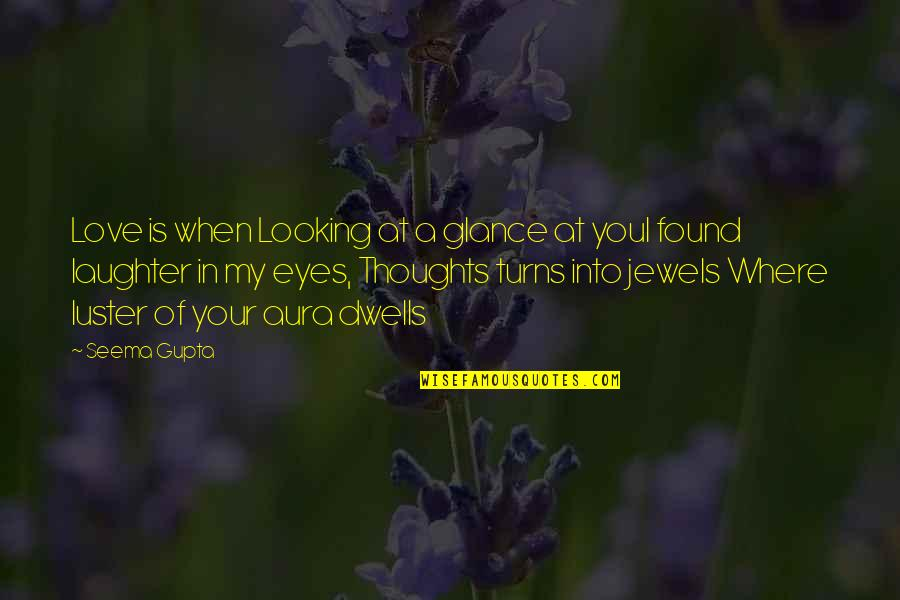 Turns In Life Quotes By Seema Gupta: Love is when Looking at a glance at