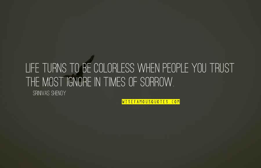 Turns In Life Quotes By Srinivas Shenoy: Life turns to be colorless when people you