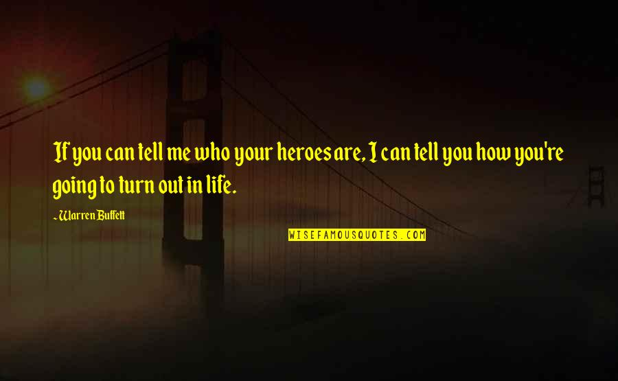 Turns In Life Quotes By Warren Buffett: If you can tell me who your heroes