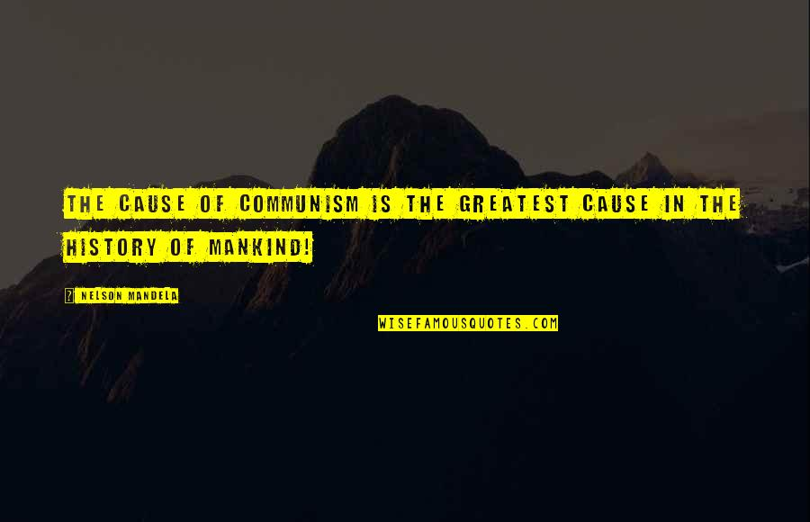 Turquoise Jeep Quotes By Nelson Mandela: The cause of Communism is the greatest cause