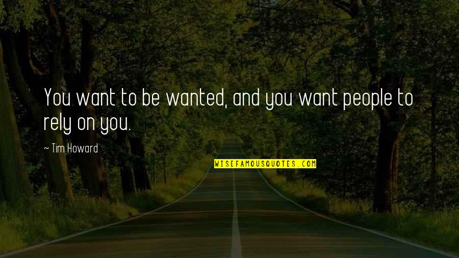 Turquoise Jeep Quotes By Tim Howard: You want to be wanted, and you want