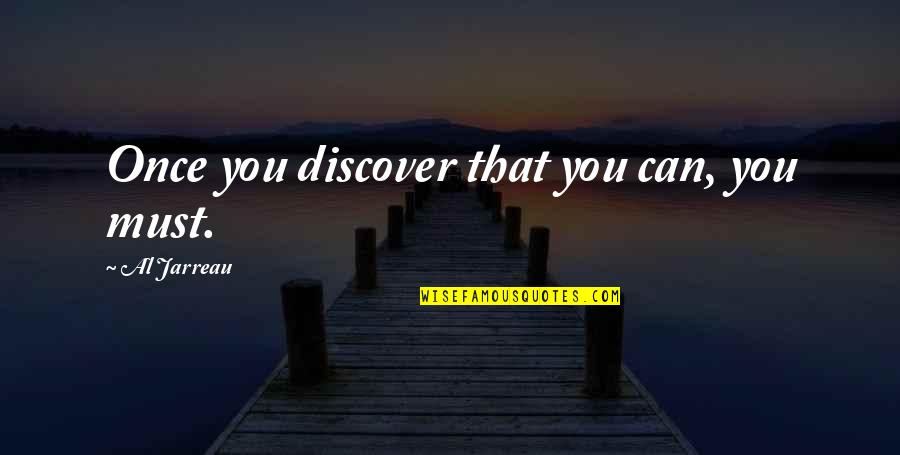 Turtle Doves Quotes By Al Jarreau: Once you discover that you can, you must.