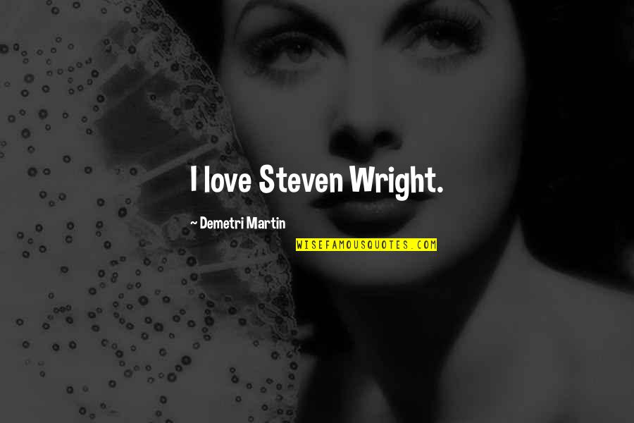 Turtle Doves Quotes By Demetri Martin: I love Steven Wright.