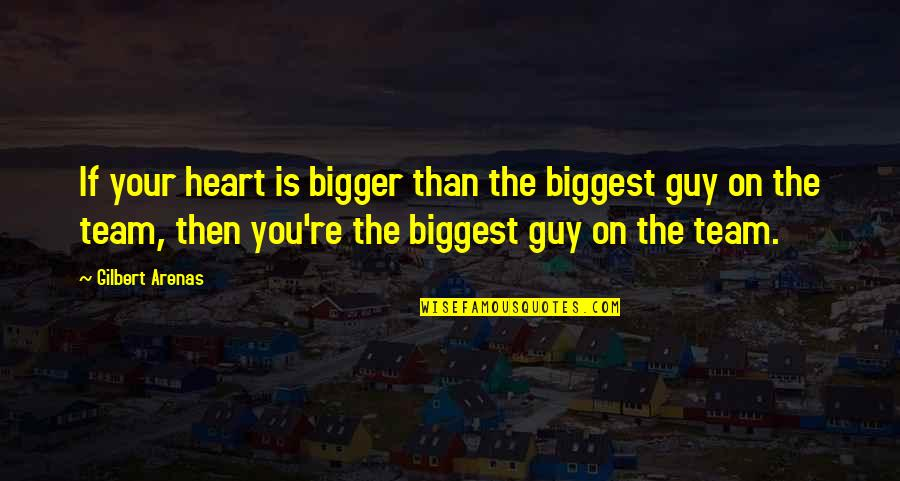 Turtle Doves Quotes By Gilbert Arenas: If your heart is bigger than the biggest