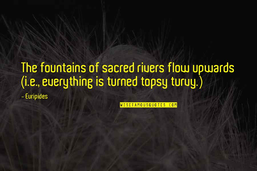 Turvy Quotes By Euripides: The fountains of sacred rivers flow upwards (i.e.,