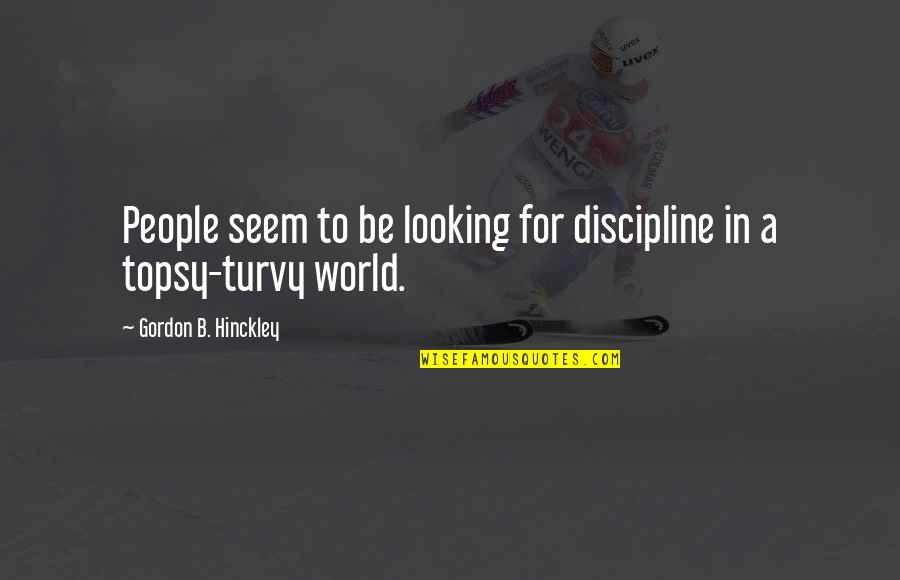 Turvy Quotes By Gordon B. Hinckley: People seem to be looking for discipline in