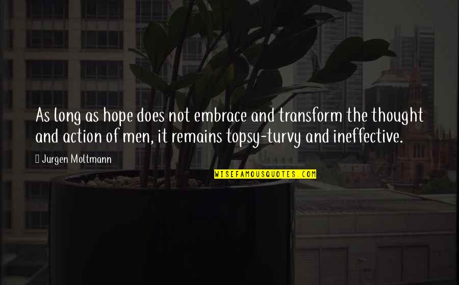 Turvy Quotes By Jurgen Moltmann: As long as hope does not embrace and