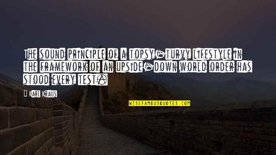 Turvy Quotes By Karl Kraus: The sound principle of a topsy-turvy lifestyle in