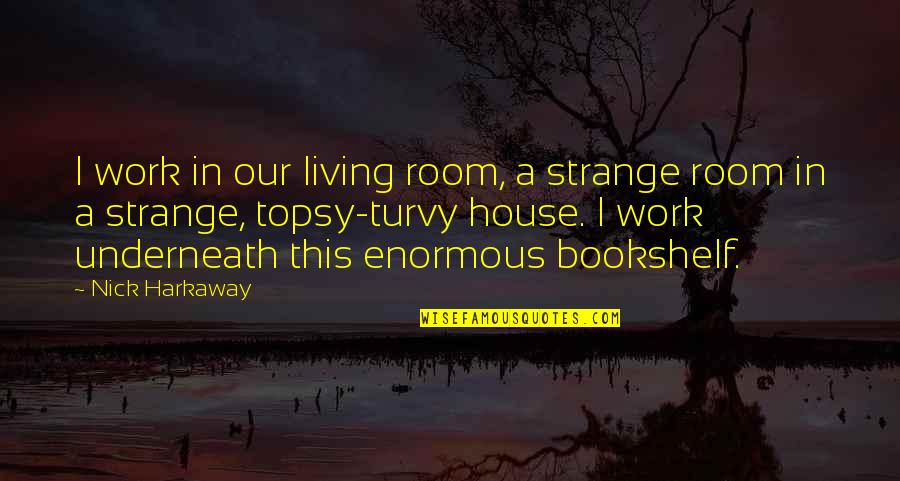 Turvy Quotes By Nick Harkaway: I work in our living room, a strange