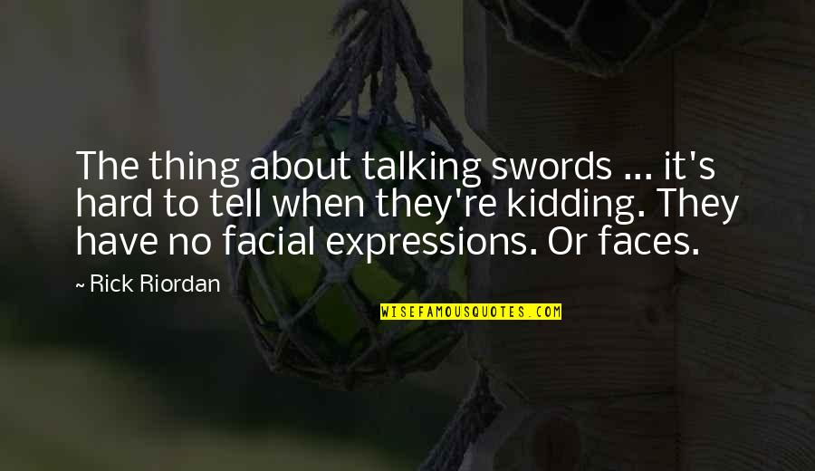 Turvy Quotes By Rick Riordan: The thing about talking swords ... it's hard