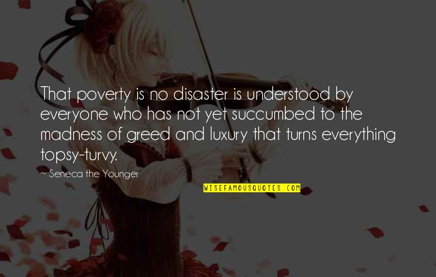 Turvy Quotes By Seneca The Younger: That poverty is no disaster is understood by