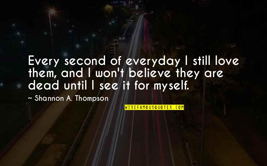 Turvy Quotes By Shannon A. Thompson: Every second of everyday I still love them,