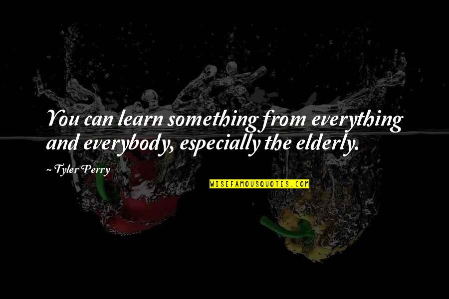 Turvy Quotes By Tyler Perry: You can learn something from everything and everybody,