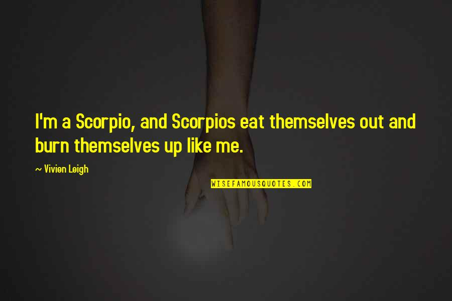 Turvy Quotes By Vivien Leigh: I'm a Scorpio, and Scorpios eat themselves out