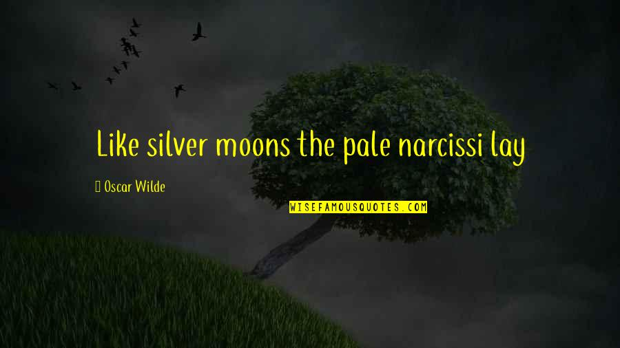 Tussin Quotes By Oscar Wilde: Like silver moons the pale narcissi lay