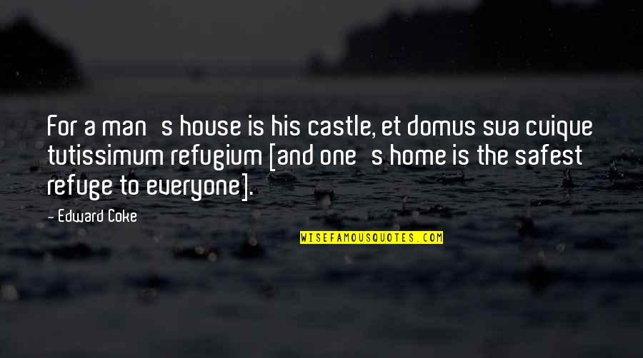 Tutissimum Quotes By Edward Coke: For a man's house is his castle, et