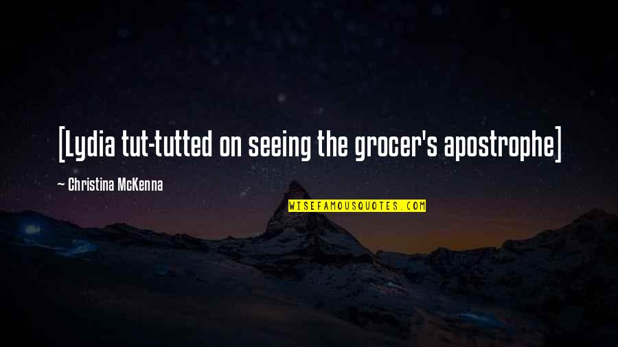 Tutted Quotes By Christina McKenna: [Lydia tut-tutted on seeing the grocer's apostrophe]