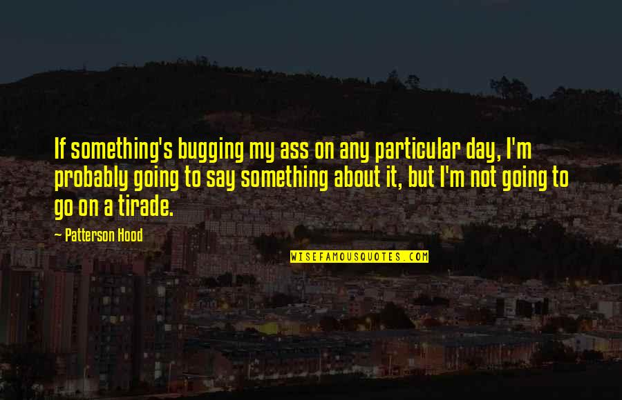 Tutted Quotes By Patterson Hood: If something's bugging my ass on any particular