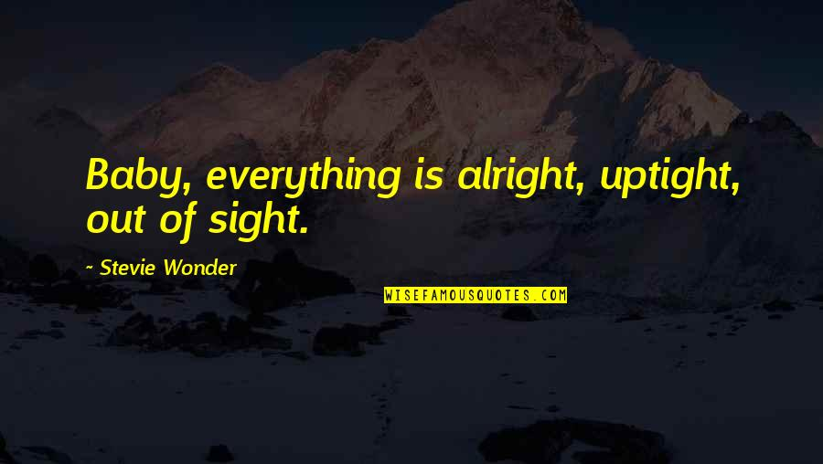 Tutted Quotes By Stevie Wonder: Baby, everything is alright, uptight, out of sight.