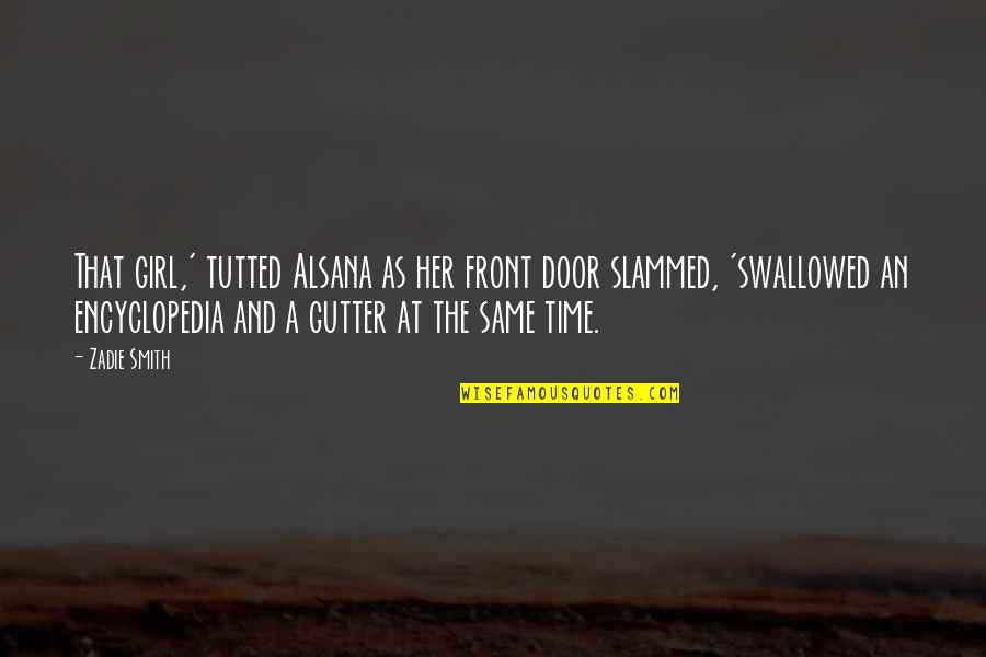 Tutted Quotes By Zadie Smith: That girl,' tutted Alsana as her front door