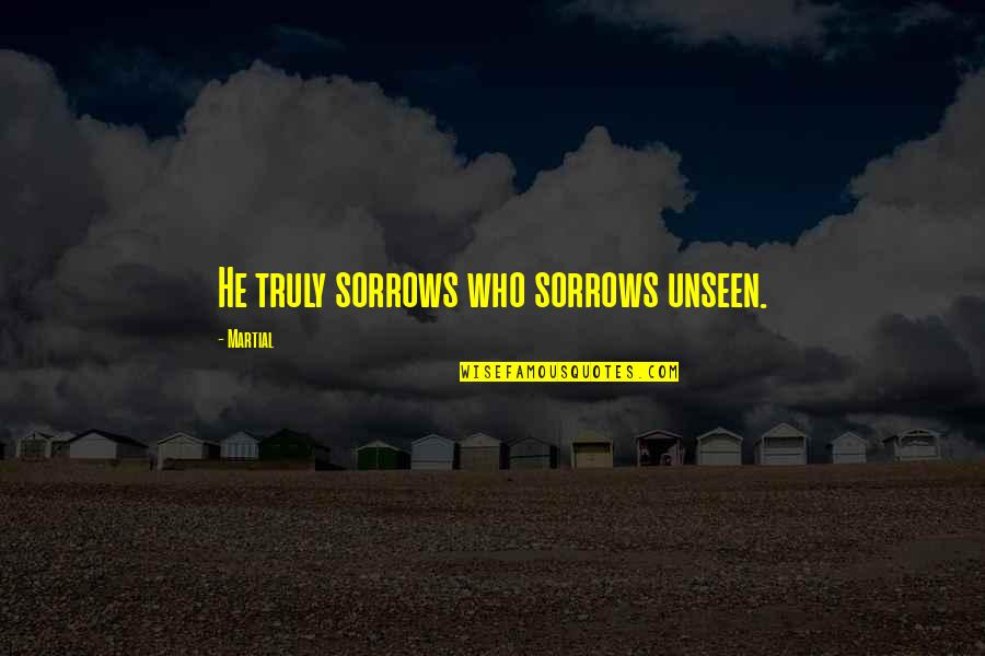 Tvd 5x22 Quotes By Martial: He truly sorrows who sorrows unseen.