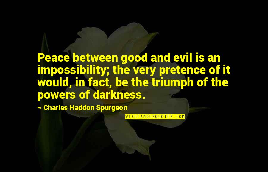 Tvd Quotes By Charles Haddon Spurgeon: Peace between good and evil is an impossibility;