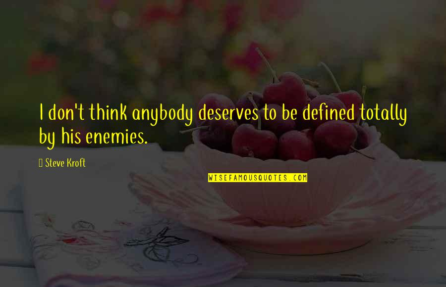 Tvd Quotes By Steve Kroft: I don't think anybody deserves to be defined
