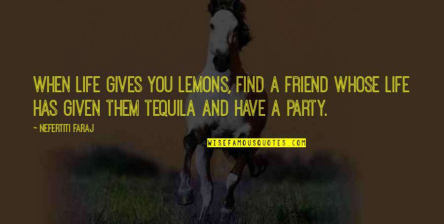 Tvd S3 Quotes By Nefertiti Faraj: When life gives you lemons, find a friend