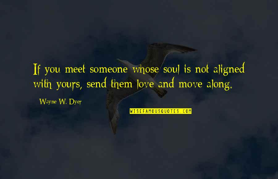 Tvd S3 Quotes By Wayne W. Dyer: If you meet someone whose soul is not
