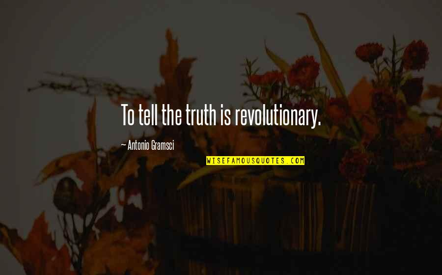 Tvd Silas Funny Quotes By Antonio Gramsci: To tell the truth is revolutionary.