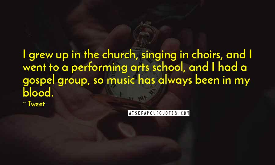 Tweet quotes: I grew up in the church, singing in choirs, and I went to a performing arts school, and I had a gospel group, so music has always been in my