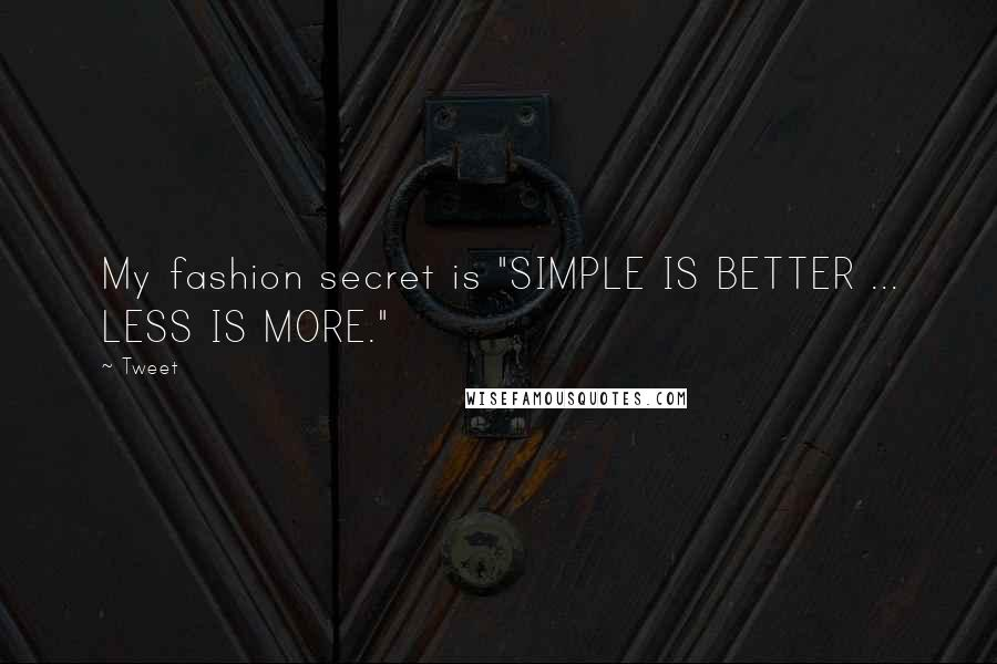 "Tweet quotes: My fashion secret is ""SIMPLE IS BETTER ... LESS IS MORE."""