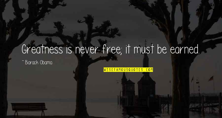 Tweetable Inspirational Quotes By Barack Obama: Greatness is never free; it must be earned.