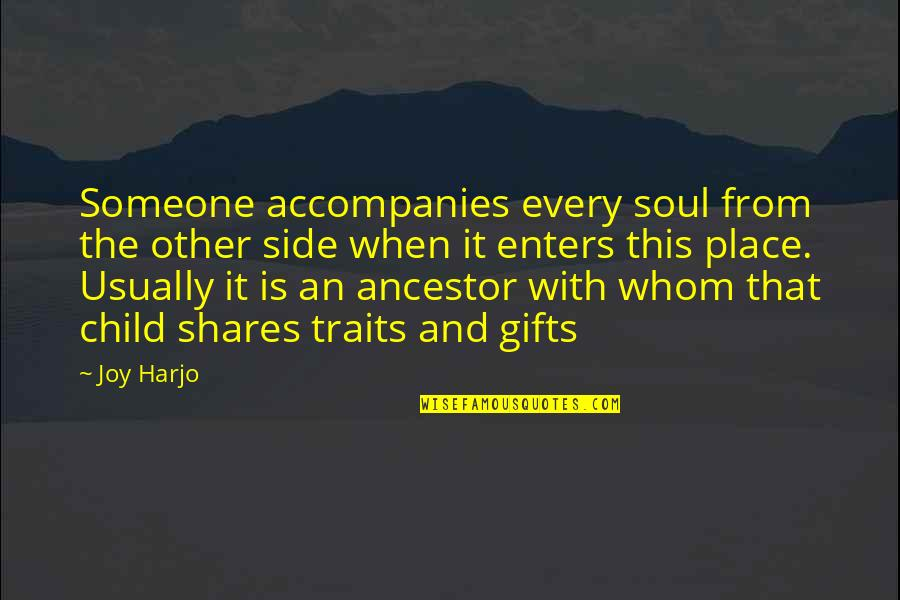 Tweetable Inspirational Quotes By Joy Harjo: Someone accompanies every soul from the other side