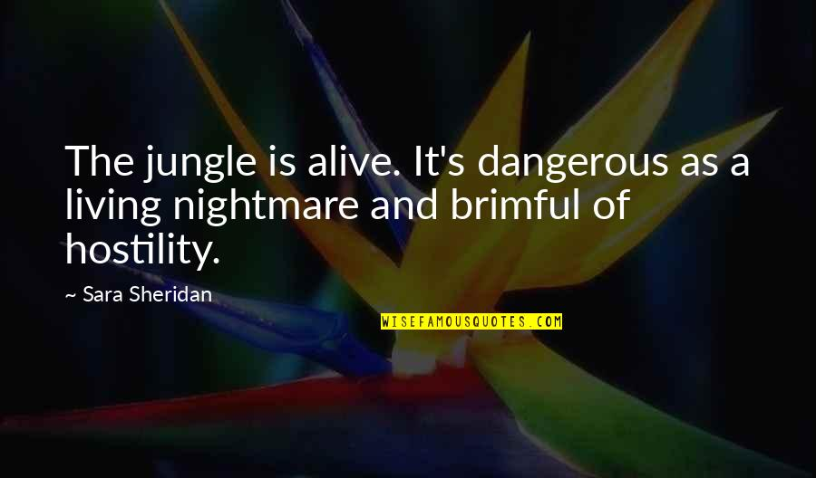 Tweetable Inspirational Quotes By Sara Sheridan: The jungle is alive. It's dangerous as a
