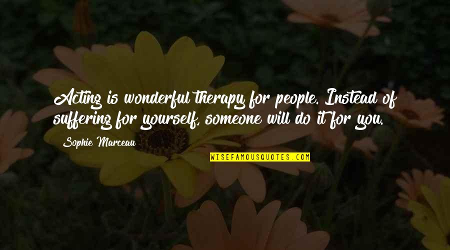 Tweetable Inspirational Quotes By Sophie Marceau: Acting is wonderful therapy for people. Instead of