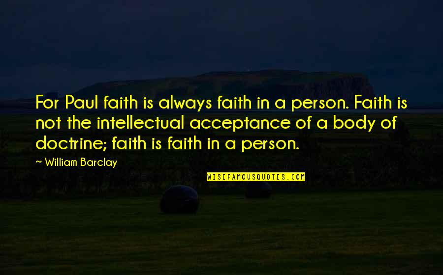 Tweetable Inspirational Quotes By William Barclay: For Paul faith is always faith in a