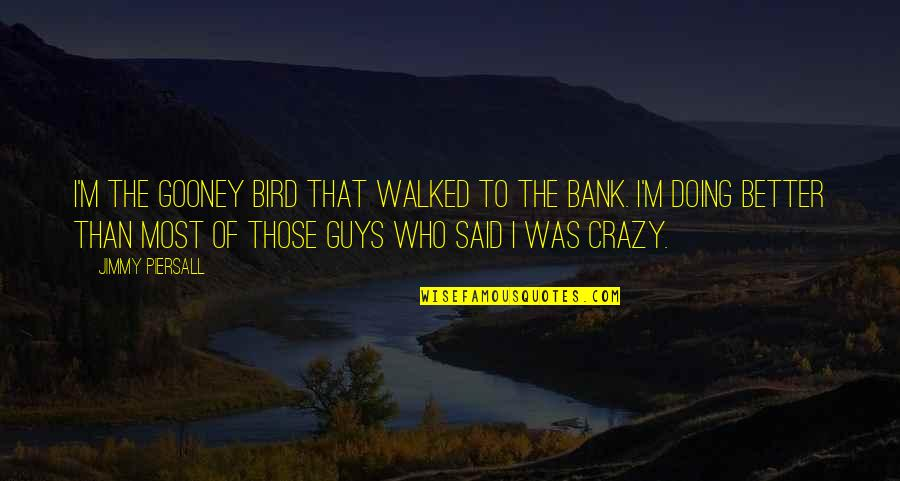 Tweetest Quotes By Jimmy Piersall: I'm the gooney bird that walked to the