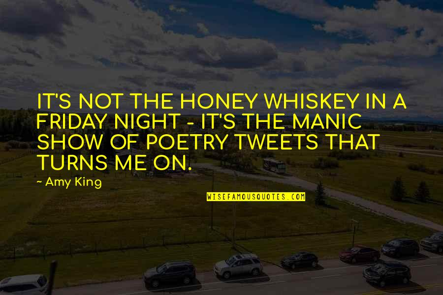 Tweets Quotes By Amy King: IT'S NOT THE HONEY WHISKEY IN A FRIDAY