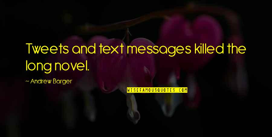 Tweets Quotes By Andrew Barger: Tweets and text messages killed the long novel.
