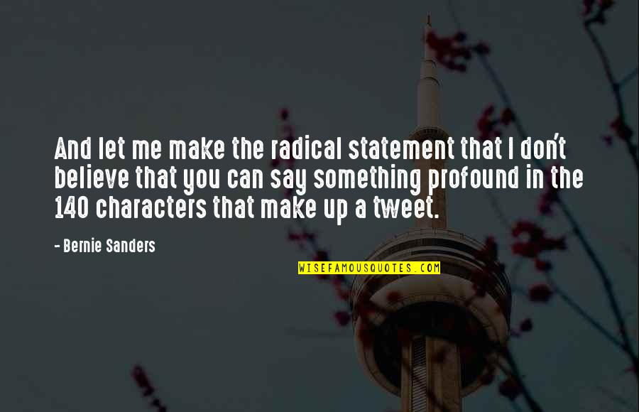 Tweets Quotes By Bernie Sanders: And let me make the radical statement that