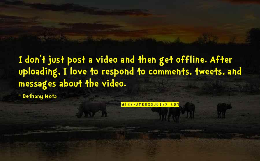 Tweets Quotes By Bethany Mota: I don't just post a video and then