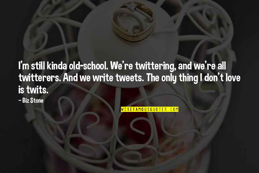 Tweets Quotes By Biz Stone: I'm still kinda old-school. We're twittering, and we're
