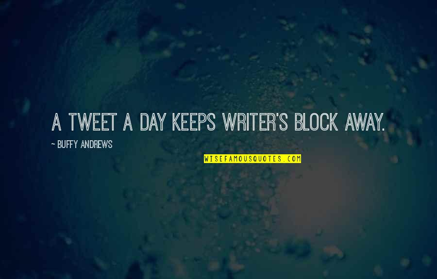 Tweets Quotes By Buffy Andrews: A tweet a day keeps writer's block away.