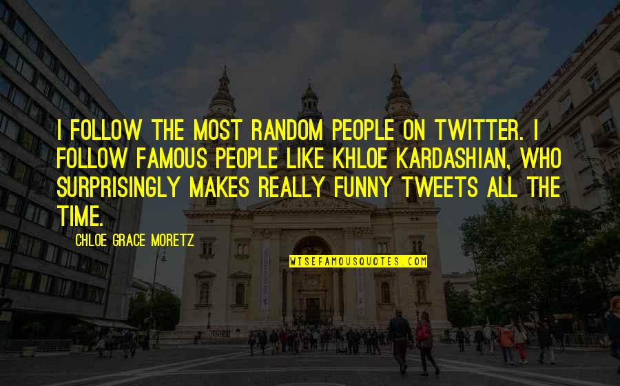 Tweets Quotes By Chloe Grace Moretz: I follow the most random people on Twitter.