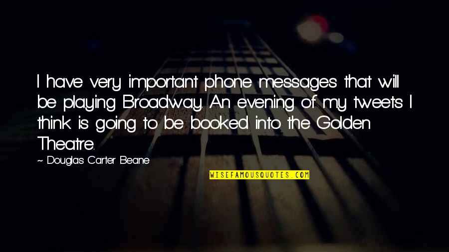 Tweets Quotes By Douglas Carter Beane: I have very important phone messages that will